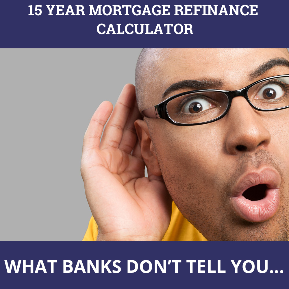 15 Year Mortgage Refinance Calculator