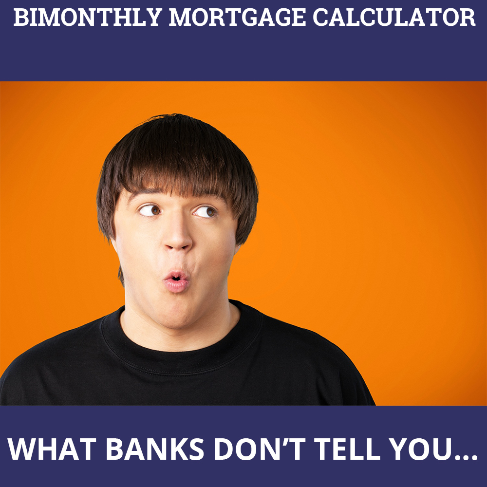 Bimonthly Mortgage Calculator