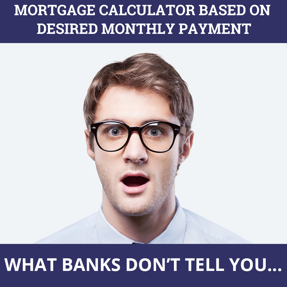 Mortgage Calculator Based On Desired Monthly Payment