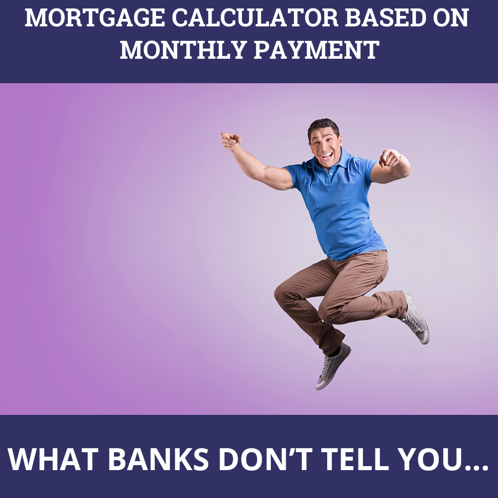 Mortgage Calculator Based On Monthly Payment