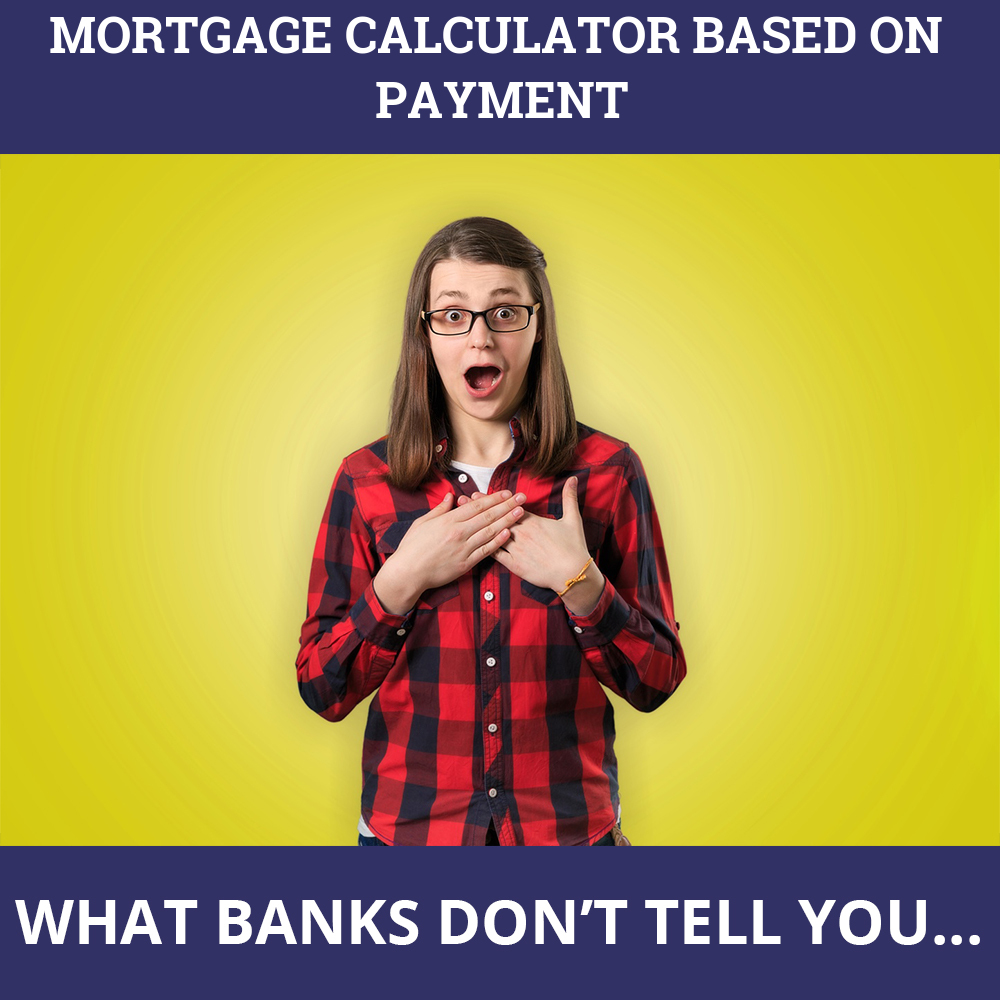 Mortgage Calculator Based On Payment