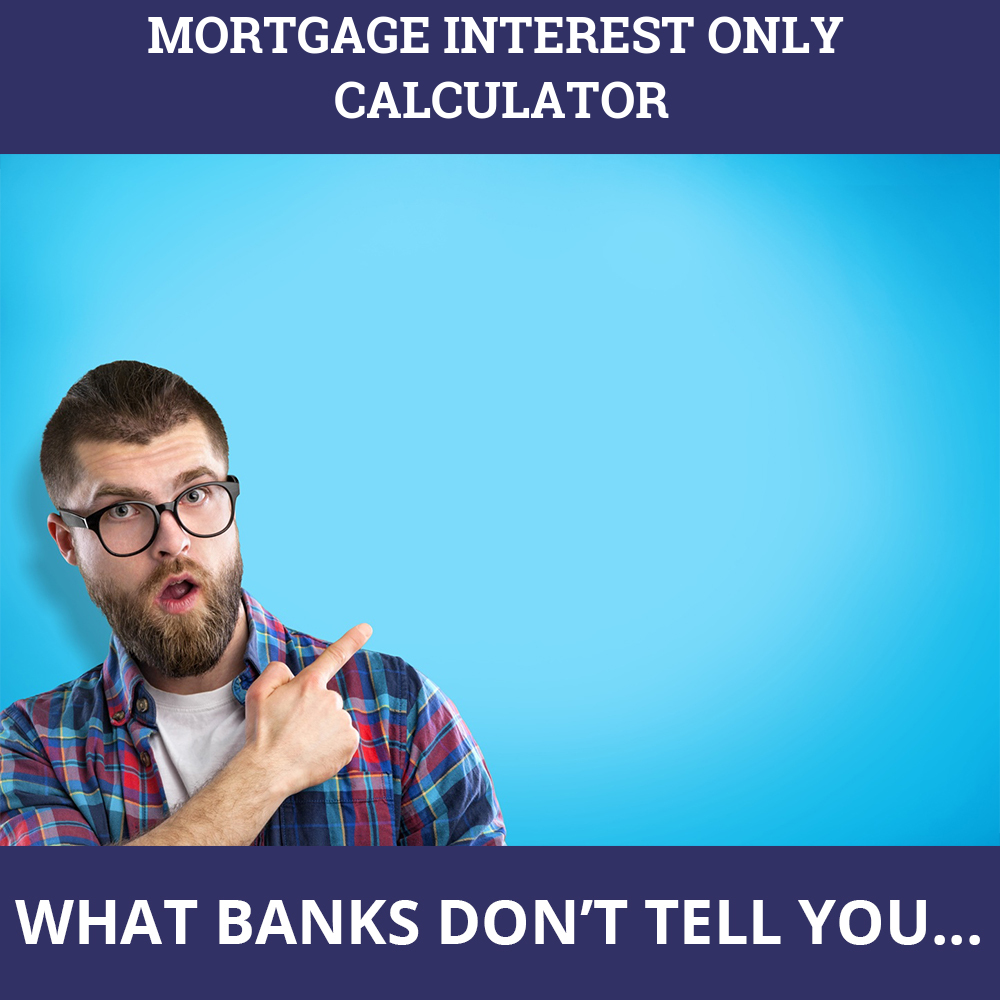 Mortgage Interest Only Calculator