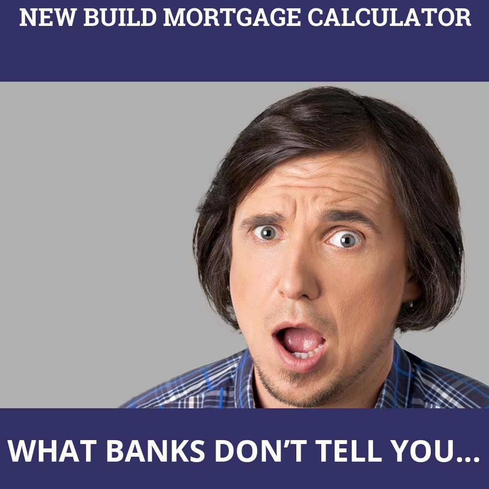 New Build Mortgage Calculator